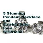 5 Stunning Pendant Necklace and Earring Sets For Your Girlfriend